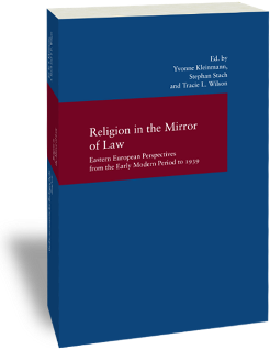 Religion in the Mirror of Law.<br />Eastern European Perspectives from the Early Modern Period to 1939<br /><em>Edited by Yvonne Kleinmann, Stephan Stach and Tracie L. Wilson<br /></em>Studien zur europäischen Rechtsgeschichte 280