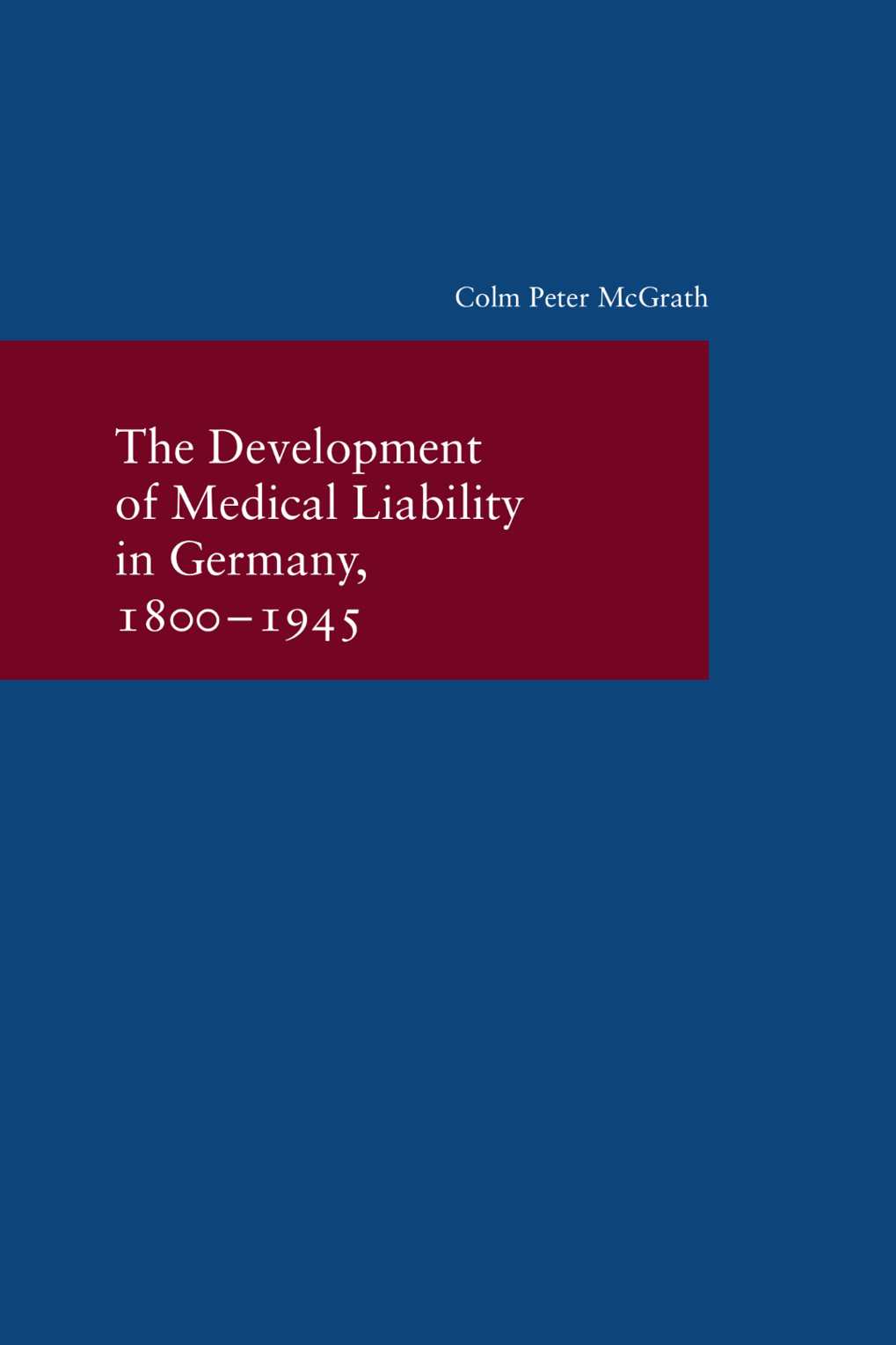 <p>The Development of Medical Liability in Germany, 1800–1945<br />Colm Peter McGrath</p> <p>Studien zur europäischen Rechtsgeschichte 314</p>
