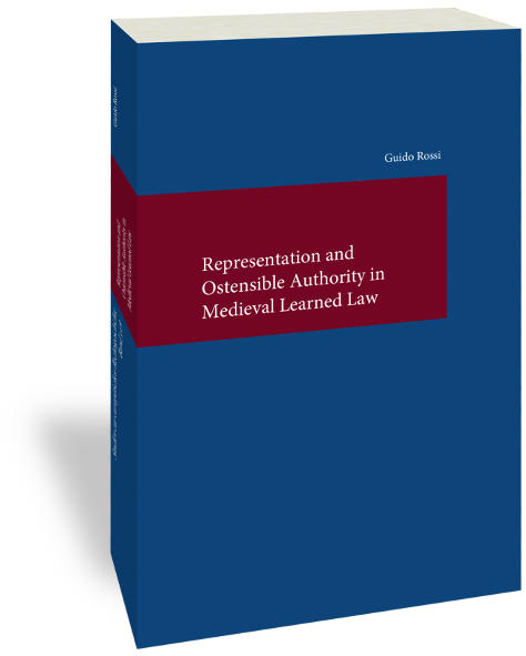 Representation and Ostensible Authority in Medieval Learned LawGuido RossiStudien zur europäischen Rechtsgeschichte 319, Frankfurt am Main: Klostermann 2019