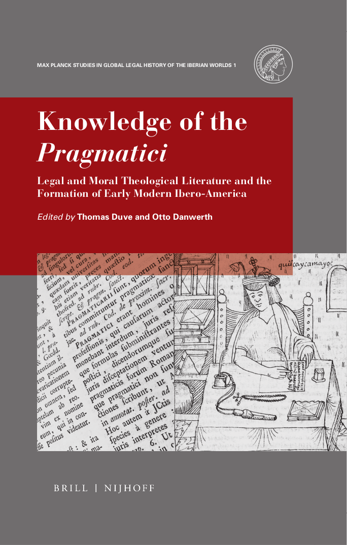 <p>Knowledge of the Pragmatici: Legal and Moral Theological Literature and the Formation of Early Modern Ibero-America</p>